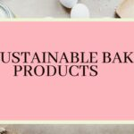 sustainable items used in bakery